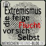 extremismus ist schwach extremismus die feige flucht vor sich selbst Menschenfreund-blog.de